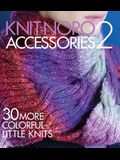 Knit Noro: Accessories 2: 30 More Colorful Little Knits