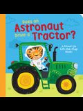 Does an Astronaut Drive a Tractor?: A Mixed-Up Lift-The-Flap Book!