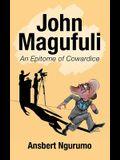 John Magufuli: An Epitome of Cowardice