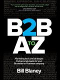 B2B A To Z: Marketing Tools and Strategies That Generate Leads For Business-To-Business Companies