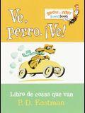 Ve, Perro. Ve!: Go, Dog. Go!