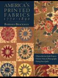 America's Printed Fabrics 1770-1890. - 8 Reproduction Quilt Projects - Historic Notes & Photographs - Dating Your Quilts - Print on Demand Edition