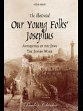 The Illustrated Our Young Folks' Josephus: The Antiquities of the Jews, The Jewish Wars