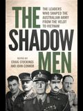 The Shadow Men: The leaders who shaped the Australian Army from the Veldt to Vietnam