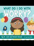 What Do I Do with Worry?