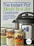 The Instant Pot(r) Meals in a Jar Cookbook: 50 Pre-Portioned, Perfectly Seasoned Pressure Cooker Recipes