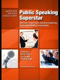 Public Speaking Superstar: Overcome Stage Fright, Develop Compelling Stories and Riveting Presentations [With DVD]