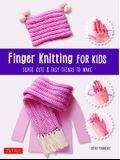 Finger Knitting for Kids: Super Cute & Easy Things to Make