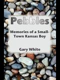 Pebbles: Memories of a Small-Town Kansas Boy