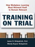 Training on Trial: How Workplace Learning Must Reinvent Itself to Remain Relevant (Agency/Distributed)