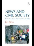 News and Civil Society: The Contested Space of Civil Society in UK Media. by Jen Birks