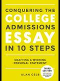 Conquering the College Admissions Essay in 10 Steps, Third Edition: Crafting a Winning Personal Statement