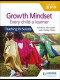 Growth Mindset for the Ib Pyp: Every Child a Learner: Teaching for Success
