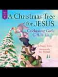 A Christmas Tree for Jesus: Celebrating God's Gift to Us