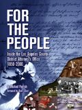 For the People: Inside the Los Angeles County District Attorney's Office 1850-2000