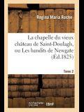 La Chapelle Du Vieux Château de Saint-Doulagh, Ou Les Bandits de Newgate. T. 2