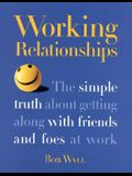 Working Relationships: The Simple Truth About Getting Along with Friends and Foes at Work
