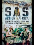 SAS Action in Africa: Terrorists, Poachers and Civil War C Squadron Operations: 1968-1980