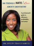 100 Things I Hate/Love about Dentistry: A Professional's Guide to Efficiency, Profitability, and Sanity!