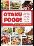 Otaku Food!: Japanese Soul Food Inspired by Anime and Pop Culture