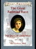 The Great Railroad Race: The Diary of Libby West, Utah Territory 1868 (Dear America Series)