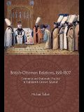 British-Ottoman Relations, 1661-1807: Commerce and Diplomatic Practice in Eighteenth-Century Istanbul