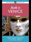 Made in Venice: A Travel Guide to Murano Glass, Carnival Masks, Gondolas, Lace, Paper, & More