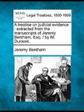 A Treatise on Judicial Evidence: Extracted from the Manuscripts of Jeremy Bentham, Esq. / By M. Dumont.