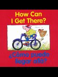 Como Puedo Illegar Alla? = How Can I Get There?