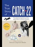 The True Story of Catch 22: The Reality that Inspired one of the Great Classics in American Literature