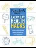Reader's Digest Everyday Health Hacks: Quick Fixes to Prevent Disease and Improve Wellbeing