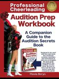 Professional Cheerleading Audition Prep Workbook: A Companion Guide to the Audition Secrets Book