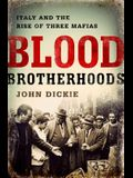 Blood Brotherhoods: A History of Italy's Three Mafias