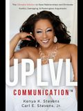 UPLVL Communication: The Ultimate Solution to Save Relationships and Eliminate Hurtful, Damaging, & Meaningless Arguments