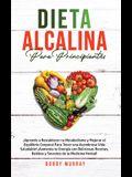 Dieta Alcalina Para Principiantes: ¡Aprende a restablecer tu metabolismo y mejorar el equilibrio corporal para tener una asombrosa vida saludable! ¡Au