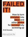 Failed It!: How to Turn Mistakes Into Ideas and Other Advice for Successfully Screwing Up