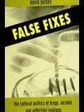 False Fixes: The Cultural Politics of Drugs, Alcohol, and Addictive Relations