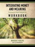 Integrating Money and Meaning: Practices for a Heart-Centered Life: Workbook