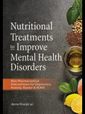 Nutritional Treatments to Improve Mental Health Disorders: Non-Pharmaceutical Interventions for Depression, Anxiety, Bipolar & ADHD