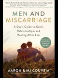 Men and Miscarriage: A Dad's Guide to Grief, Relationships, and Healing After Loss