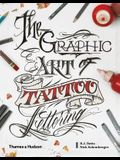 Graphic Art of Tattoo Lettering: A Visual Guide to Contemporary Styles and Designs