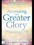 Accessing the Greater Glory: A Prophetic Invitation to Access and Walk in New Realms of God's Manifest Presence
