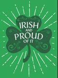 Irish and Proud of It: Fascinating Facts and Rousing Quotations That Will Make You Proud to Be Irish