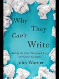 Why They Can't Write: Killing the Five-Paragraph Essay and Other Necessities