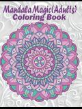 Mandala Magic: Adults Coloring Book