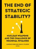 The End of Strategic Stability?: Nuclear Weapons and the Challenge of Regional Rivalries