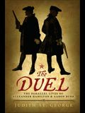 The Duel: The Parallel Lives of Alexander Hamilton & Aaaron Burr