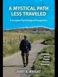 A Mystical Path Less Traveled: A Jungian Psychological Perspective - Journal Notes, Poems, Dreams, and Blessings