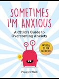 Sometimes I'm Anxious: A Child's Guide to Overcoming Anxiety