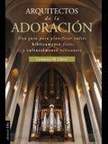 Arquitecto de la Adoración: Una Guía Para Planificar Cultos Bíblicamente Fieles Y Culturalmente Relevantes